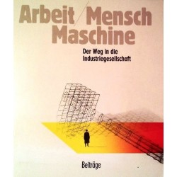 Arbeit, Mensch, Maschine. Von Rudolf Kropf (1987).