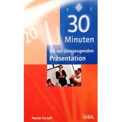 30 Minuten bis zur überzeugenden Präsentation. Von Patrick Forsyth (2001).
