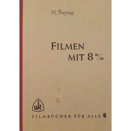 Filmen mit 8 mm. Von Heinrich Freytag (1953).