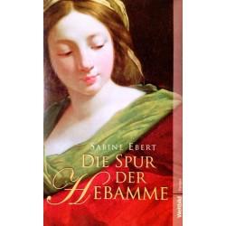 Die Spur der Hebamme. Von Sabine Ebert (2010).