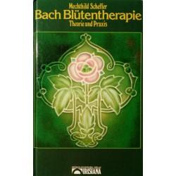 Bach Blütentherapie. Von Mechthild Scheffer (1987).