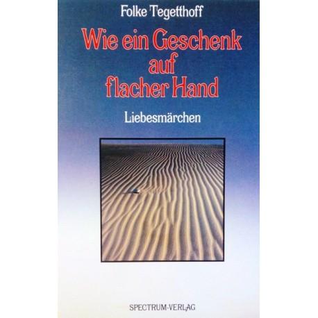 Wie ein Geschenk auf flacher Hand. Von Folke Tegetthoff (1982).