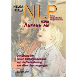 Neuro Linguistisches Programmieren (NLP) von Anfang an. Von Helga Fiala (1996).