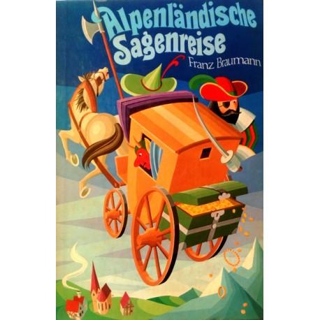 Alpenländische Sagenreise. Von Franz Braumann (1974).