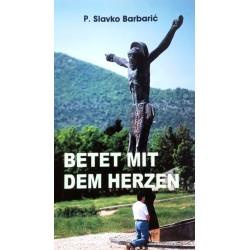 Betet mit dem Herzen. Von Slavko Barbaric (2001).
