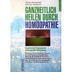 Ganzheitlich Heilen durch Homöopathie. Von Walter Hohenester (1995).