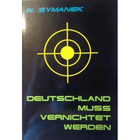 Deutschland muss vernichtet werden. Von W. Symanek (1997).