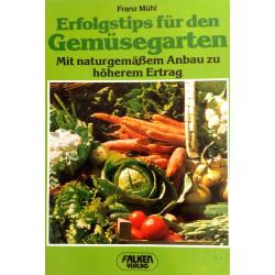 Erfolgstips für den Gemüsegarten. Von Franz Mühl (1983).