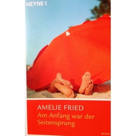 Am Anfang war der Seitensprung. Von Amelie Fried (2004).