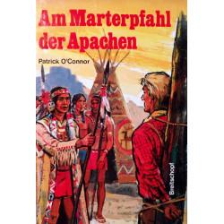 Am Marterpfahl der Apachen. Von Patrick O'Connor (1977).