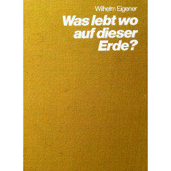 Was lebt wo auf dieser Erde? Von Wilhelm Eigener (1974).