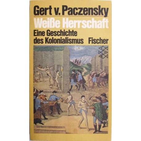 Weiße Herrschaft. Eine Geschichte des Kolonialismus. Von Gert v. Paczensky (1982).