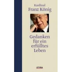 Gedanken für ein erfülltes Leben. Von Kardinal Franz König (2004).