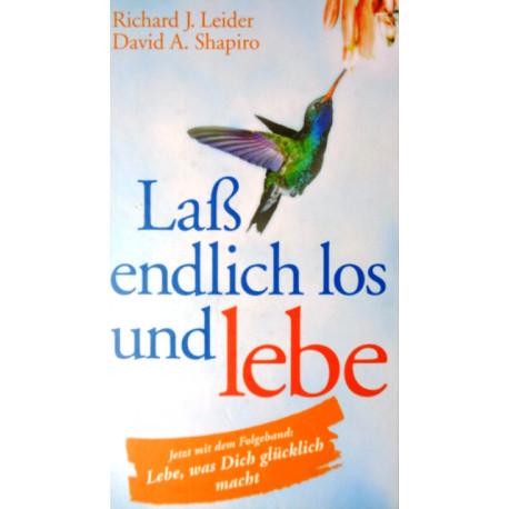Laß endlich los und lebe. Von Richard J. Leider (2006).