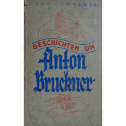 Geschichten um Anton Bruckner. Von Hans Commenda (1937).