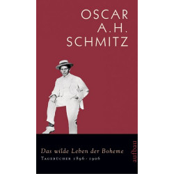 Das wilde Leben der Boheme. Von Oscar A.H. Schmitz (2006).