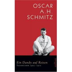 Ein Dandy auf Reisen. Von Oscar A.H. Schmitz (2007).