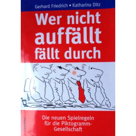 Wer nicht auffällt fällt durch. Von Gerhard Friedrich (1997).