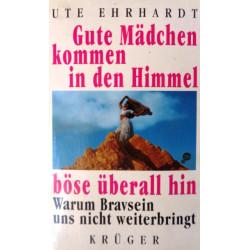 Gute Mädchen kommen in den Himmel, böse überall hin. Von Ute Ehrhardt (1996).