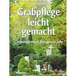 Grabpflege leicht gemacht. Von Brigitte Lemberger (2000).