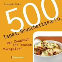 500 Tapas, Bruschettas & Co. Von Susannah Blake (2010).
