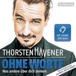 Ohne Worte. Was andere über dich denken. Hörbuch von Thorsten Havener (2014).