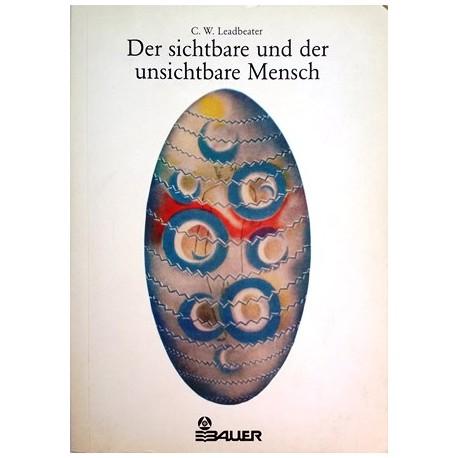 Der sichtbare und der unsichtbare Mensch. Von C. W. Leadbeater (1999).