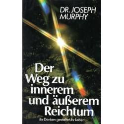 Der Weg zu innerem und äußerem Reichtum. Von Joseph Murphy (1983).