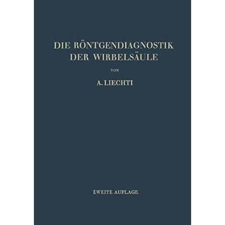 Die Röntgendiagnostik der Wirbelsäule und ihre Grundlagen. Von Adolf Liechti (1948).