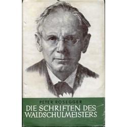 Die Schriften des Waldschulmeisters. Von Peter Rosegger (ca. 1960).