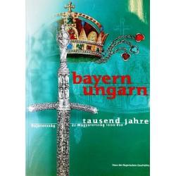 Bayern - Ungarn, Tausend Jahre. Von Wolfgang Jahn (2001).