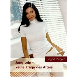 Jung sein - keine Frage des Alters. Von Ingrid Riegler (2003).