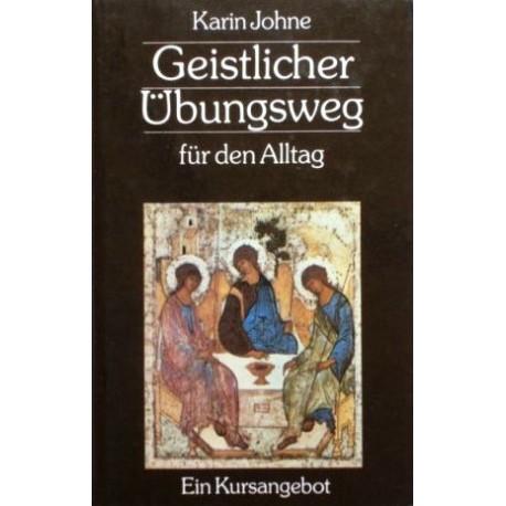 Geistlicher Übungsweg für den Alltag. Von Karin Johne (1993).