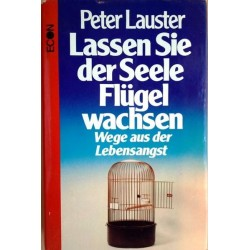 Lassen Sie der Seele Flügel wachsen. Von Peter Lauster (1978).