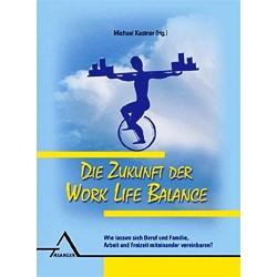 Die Zukunft der Work Life Balance. Von Michael Kastner (2010).