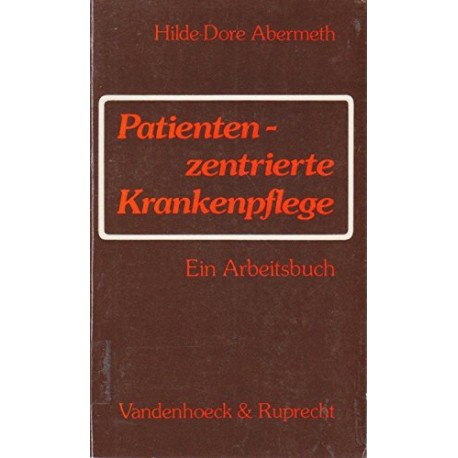 Patienten-zentrierte Krankenpflege. Von Hilde-Dore Abermeth (1990)