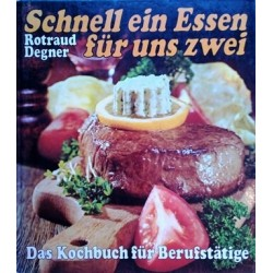 Schnell ein Essen für uns zwei. Das Kochbuch für Berufstätige. Von Rotraud Degner (1977).